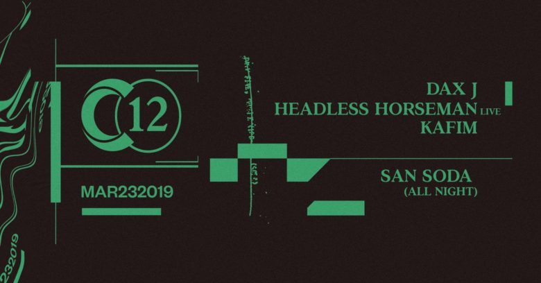 C12 • Dax J / Headless Horseman live / San Soda (all night long)
