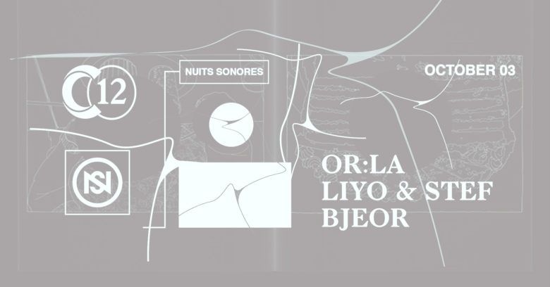 C12 x Nuits sonores Brussels • Or:la / Liyo et Steff / Bjeor